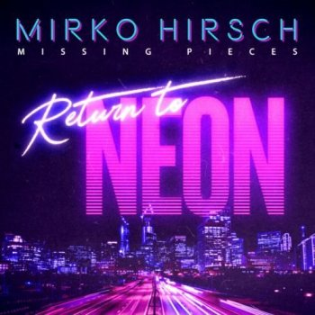 Mirko Hirsch - Missing Pieces Return to Neon [Special Edition] (2020) MP3