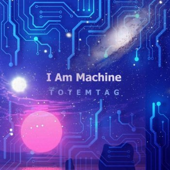 Totemtag - I Am Machine (2021) MP3